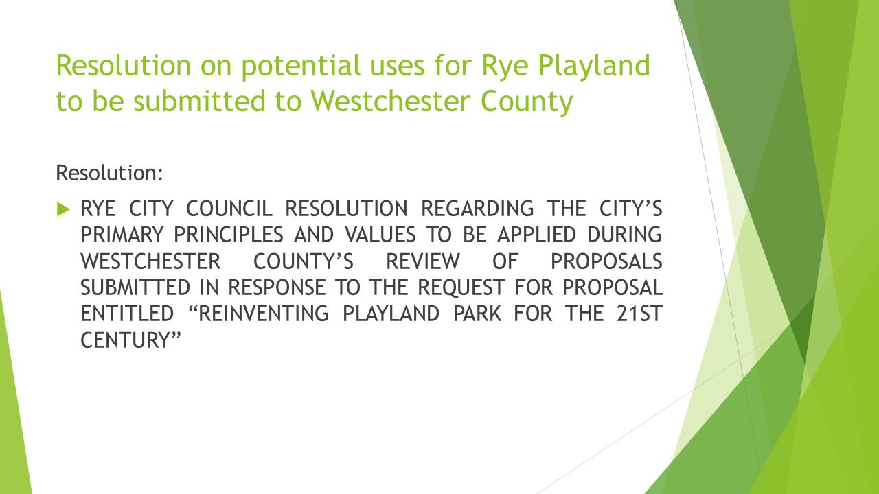 Resolution on potential uses for Rye Playland to be submitted to Westchester County Resolution:  RYE CITY COUNCIL RESOLUTION REGARDING THE CITY'S PRI