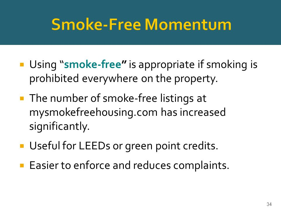  Using smoke-free is appropriate if smoking is prohibited everywhere on the property.