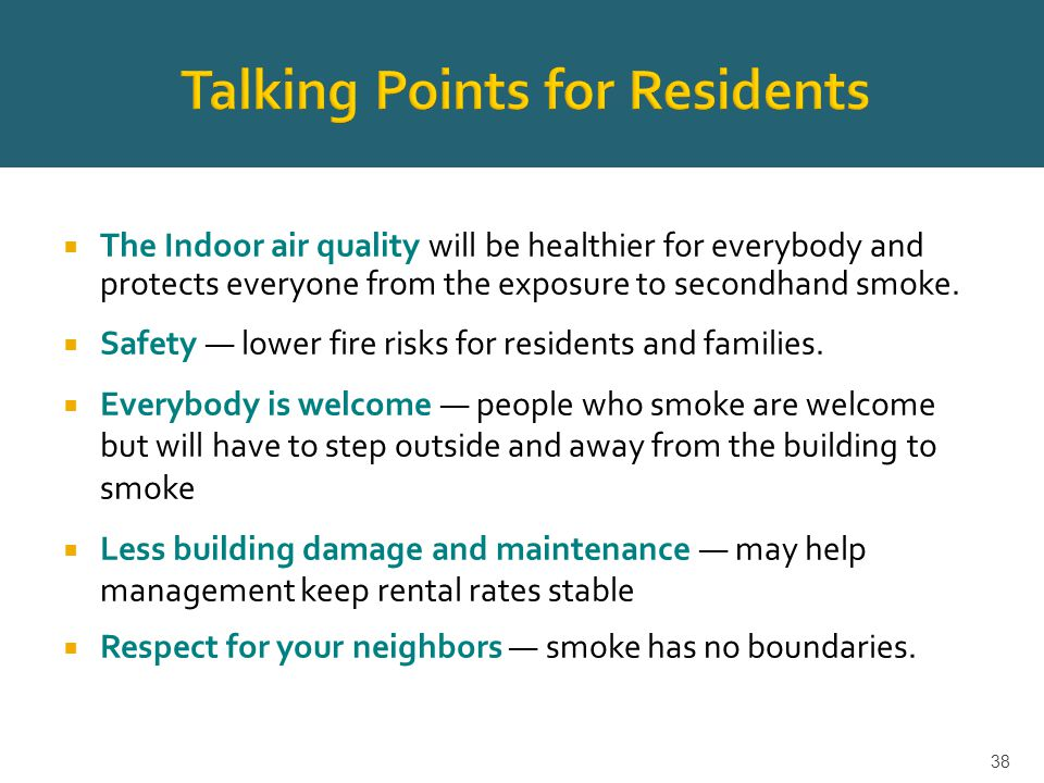  The Indoor air quality will be healthier for everybody and protects everyone from the exposure to secondhand smoke.