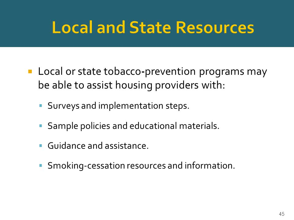  Local or state tobacco-prevention programs may be able to assist housing providers with:  Surveys and implementation steps.