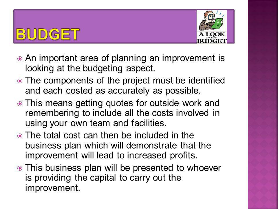  An important area of planning an improvement is looking at the budgeting aspect.