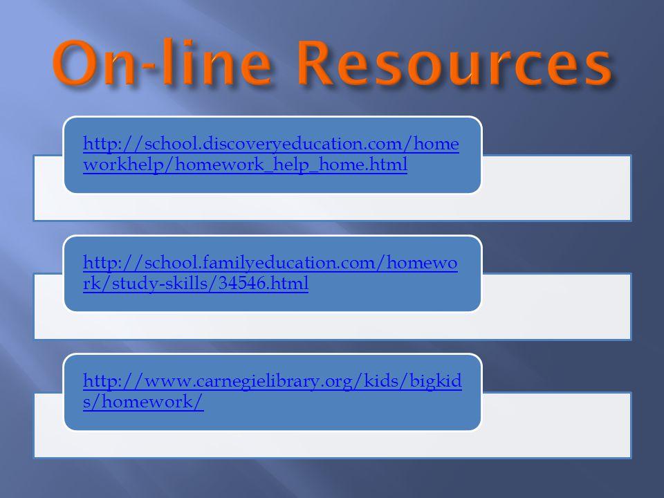http://school.discoveryeducation.com/home workhelp/homework_help_home.html http://school.familyeducation.com/homewo rk/study-skills/34546.html http://www.carnegielibrary.org/kids/bigkid s/homework/