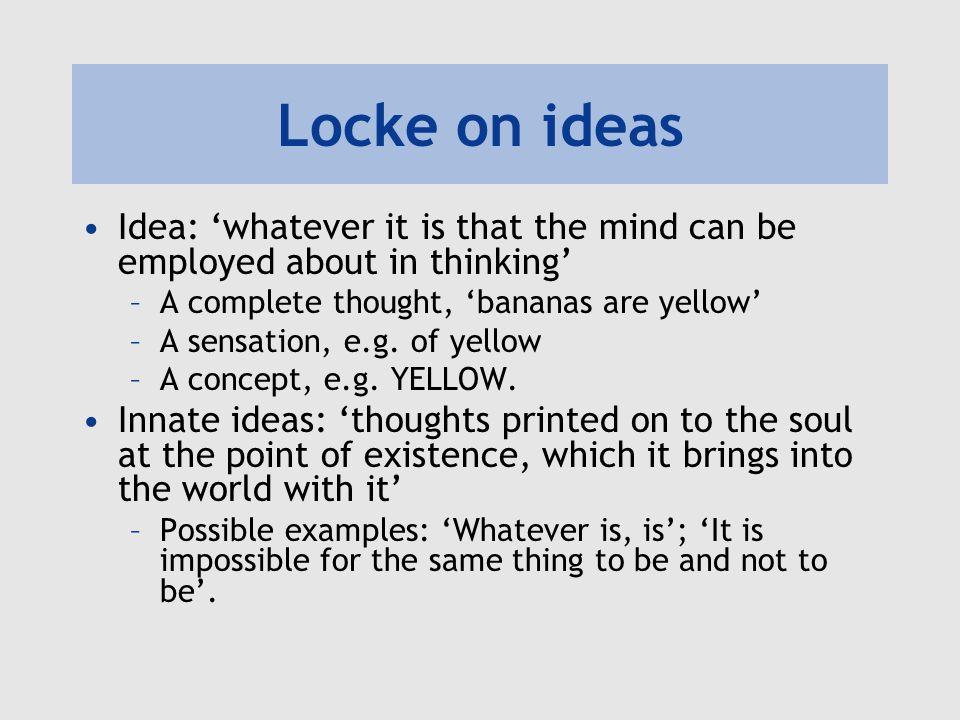 Locke's argument against innate knowledge If there is innate knowledge, it is universal.