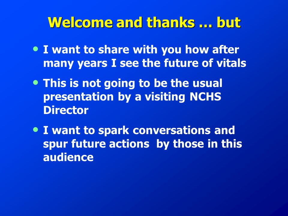 Welcome and thanks … but I want to share with you how after many years I see the future of vitals This is not going to be the usual presentation by a