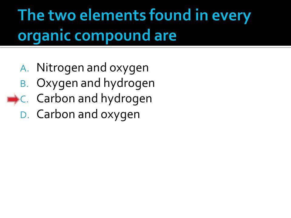 A. Nitrogen and oxygen B. Oxygen and hydrogen C. Carbon and hydrogen D. Carbon and oxygen