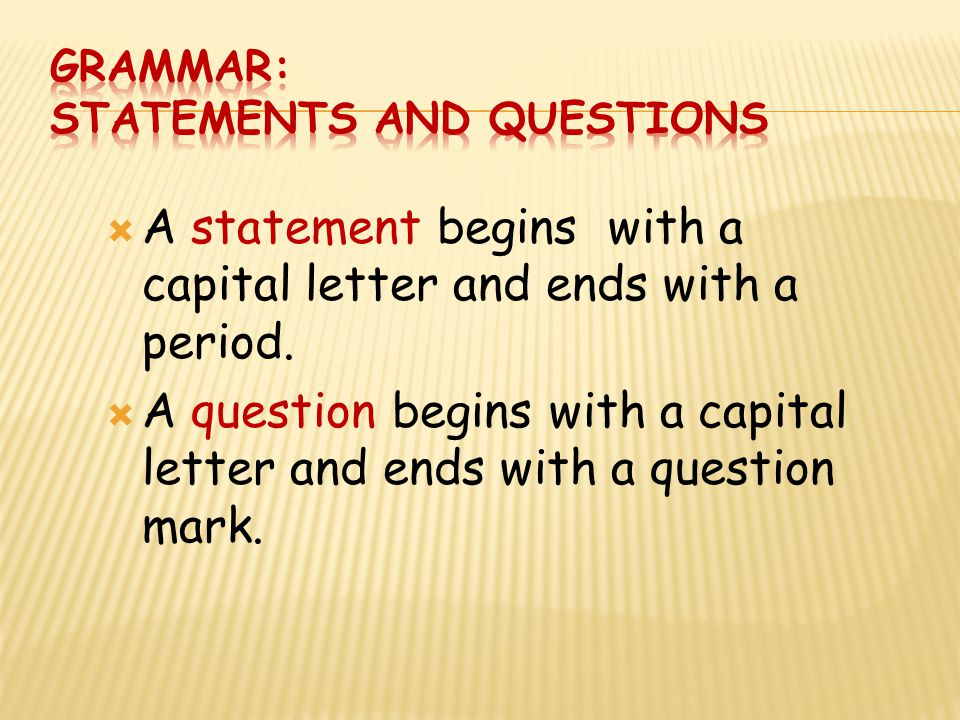  A statement begins with a capital letter and ends with a period.  A question begins with a capital letter and ends with a question mark.