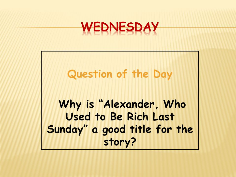 "Question of the Day Why is ""Alexander, Who Used to Be Rich Last Sunday"" a good title for the story?"