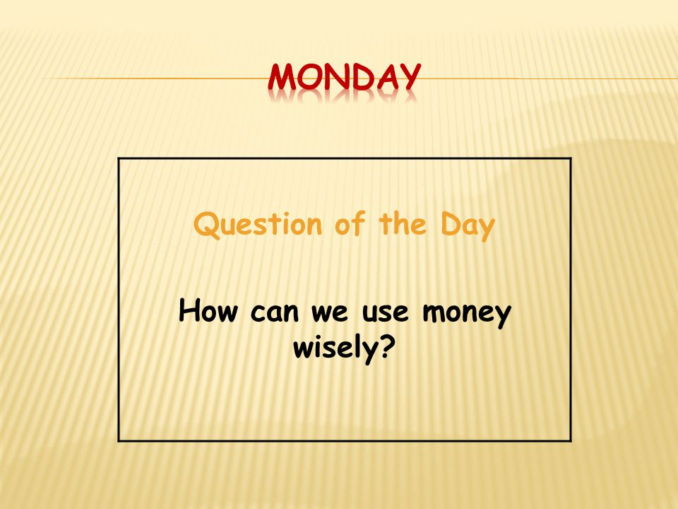 Question of the Day How can we use money wisely?