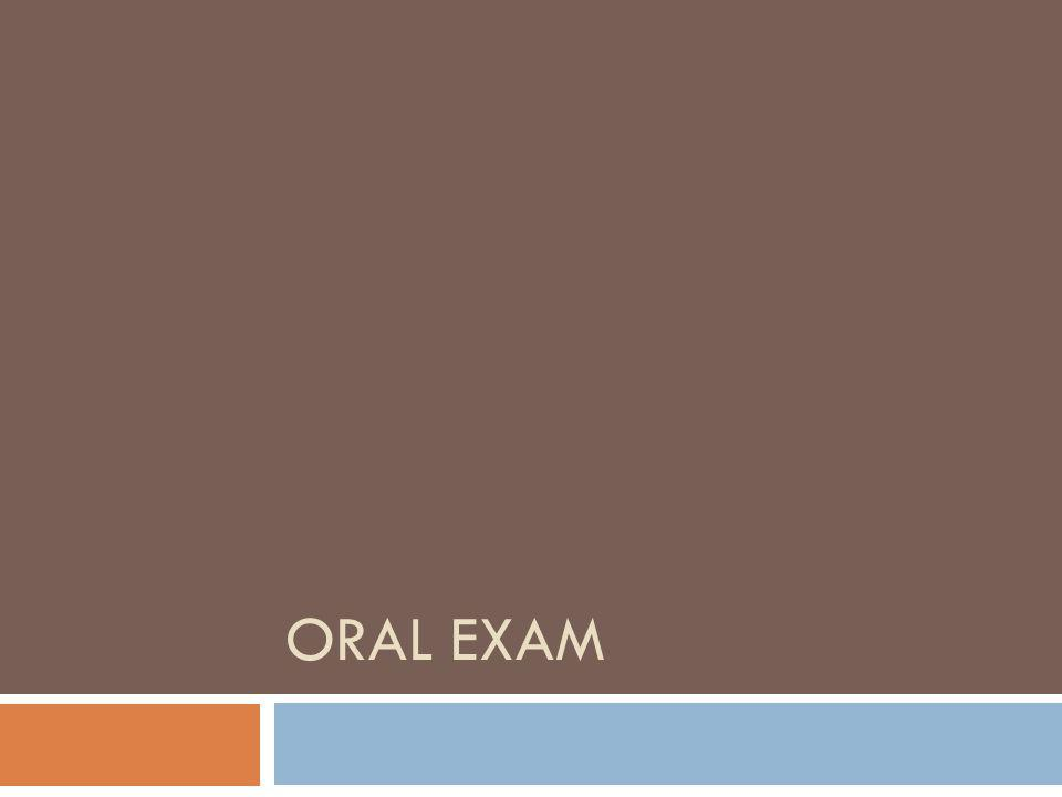 Prepare and organize for the Oral Exam ahead of time and you will succeed.