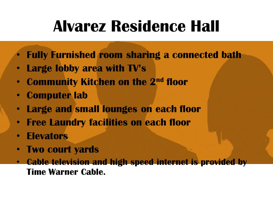 Alvarez Residence Hall Fully Furnished room sharing a connected bath Large lobby area with TV's Community Kitchen on the 2 nd floor Computer lab Large