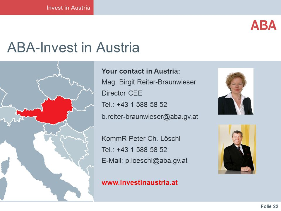 Folie 22 ABA-Invest in Austria Your contact in Austria: Mag.