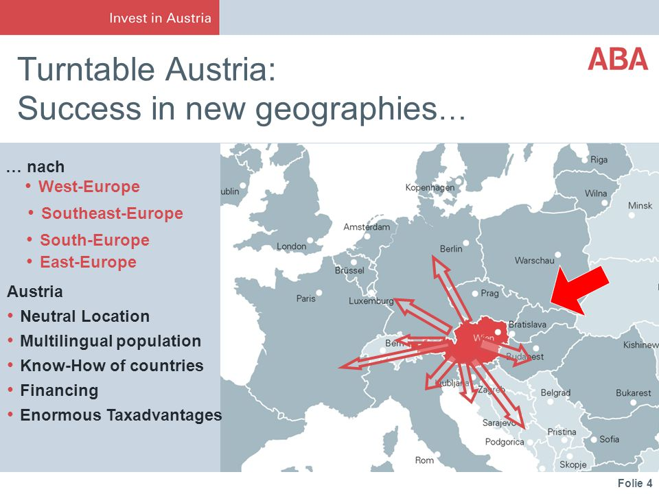 Folie 4 St. Petersburg Turntable Austria: Success in new geographies … Southeast-Europe Austria Neutral Location Multilingual population Know-How of c