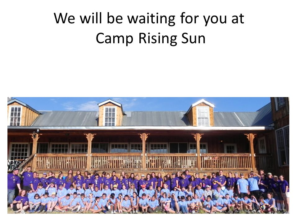 We will be waiting for you at Camp Rising Sun