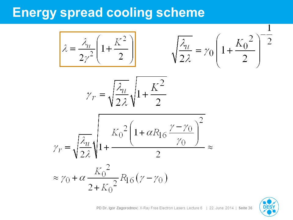 PD Dr. Igor Zagorodnov| X-Ray Free Electron Lasers. Lecture 6 | 22. June 2014 | Seite 36 Energy spread cooling scheme