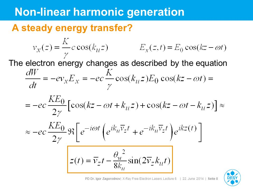 PD Dr. Igor Zagorodnov| X-Ray Free Electron Lasers. Lecture 6 | 22. June 2014 | Seite 8 Non-linear harmonic generation A steady energy transfer? The e