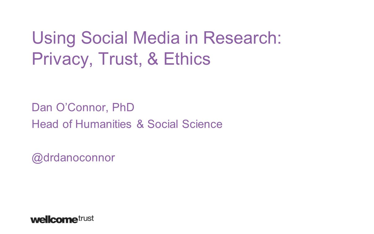 Using Social Media in Research: Privacy, Trust, & Ethics Dan O'Connor, PhD Head of Humanities & Social Science @drdanoconnor