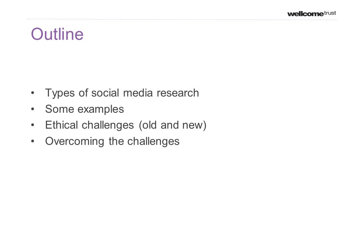 Outline Types of social media research Some examples Ethical challenges (old and new) Overcoming the challenges