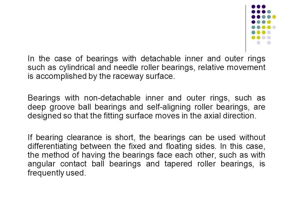 In the case of bearings with detachable inner and outer rings such as cylindrical and needle roller bearings, relative movement is accomplished by the