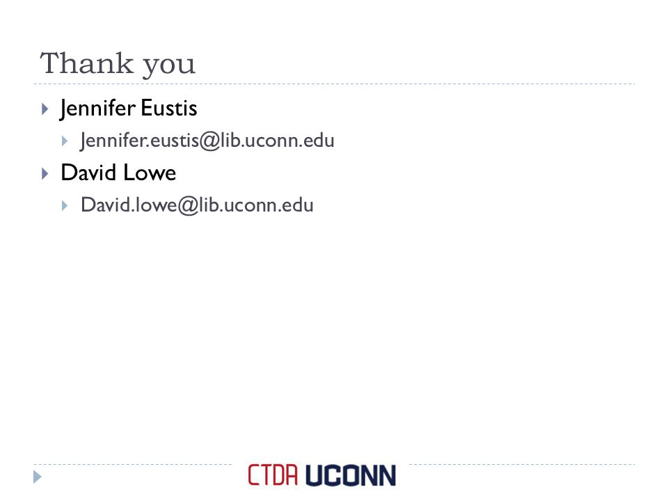 Thank you  Jennifer Eustis  Jennifer.eustis@lib.uconn.edu  David Lowe  David.lowe@lib.uconn.edu