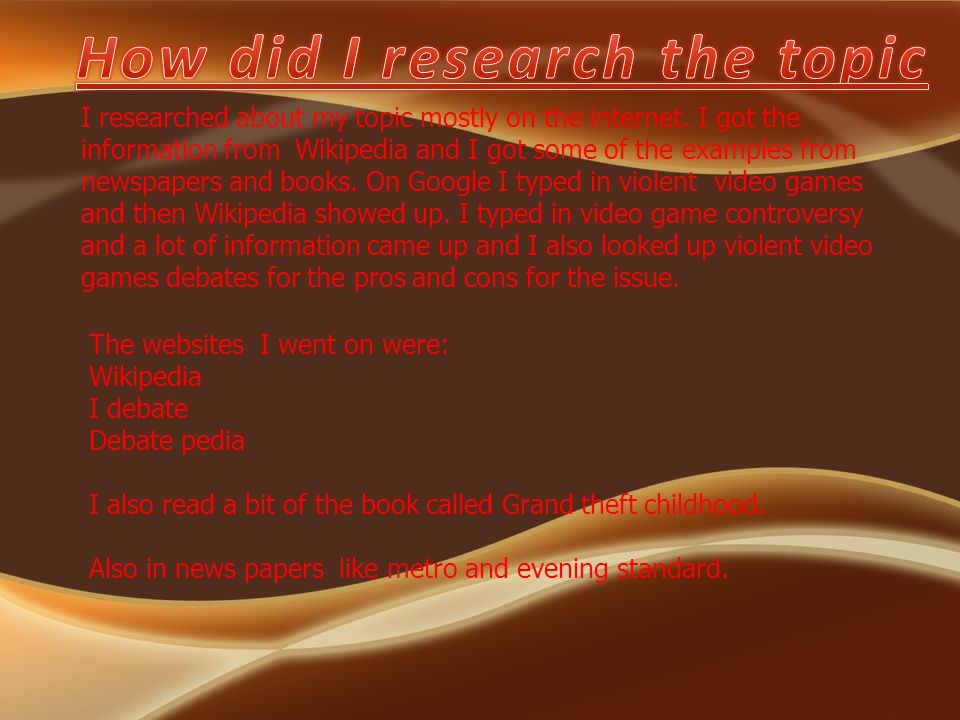 I researched about my topic mostly on the internet.