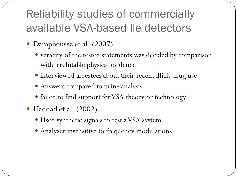 Reliability studies of commercially available VSA-based lie detectors Damphousse et al. (2007) veracity of the tested statements was decided by compar