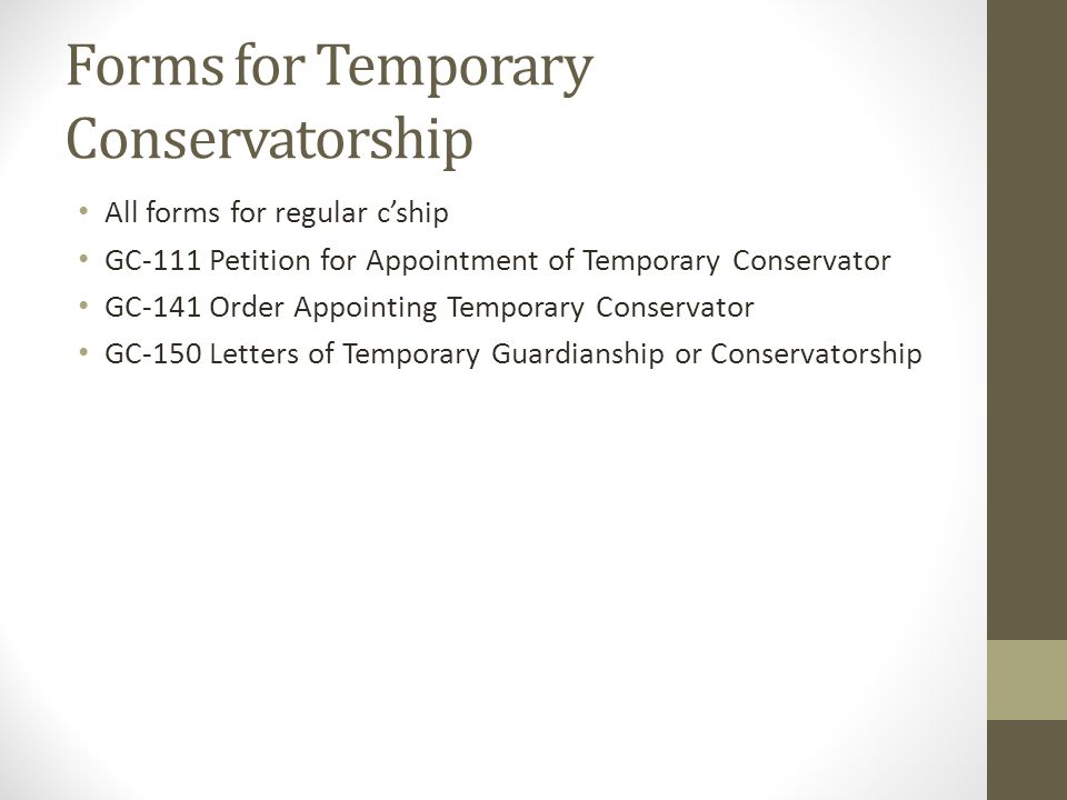 Forms for Temporary Conservatorship All forms for regular c'ship GC-111 Petition for Appointment of Temporary Conservator GC-141 Order Appointing Temp