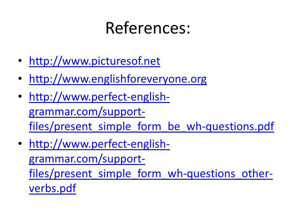 References: http://www.picturesof.net http://www.englishforeveryone.org http://www.perfect-english- grammar.com/support- files/present_simple_form_be_