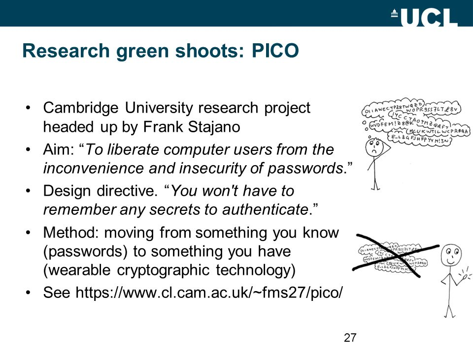 "Research green shoots: PICO Cambridge University research project headed up by Frank Stajano Aim: ""To liberate computer users from the inconvenience a"