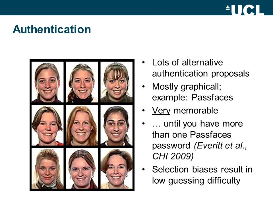 Authentication Lots of alternative authentication proposals Mostly graphicall; example: Passfaces Very memorable … until you have more than one Passfa