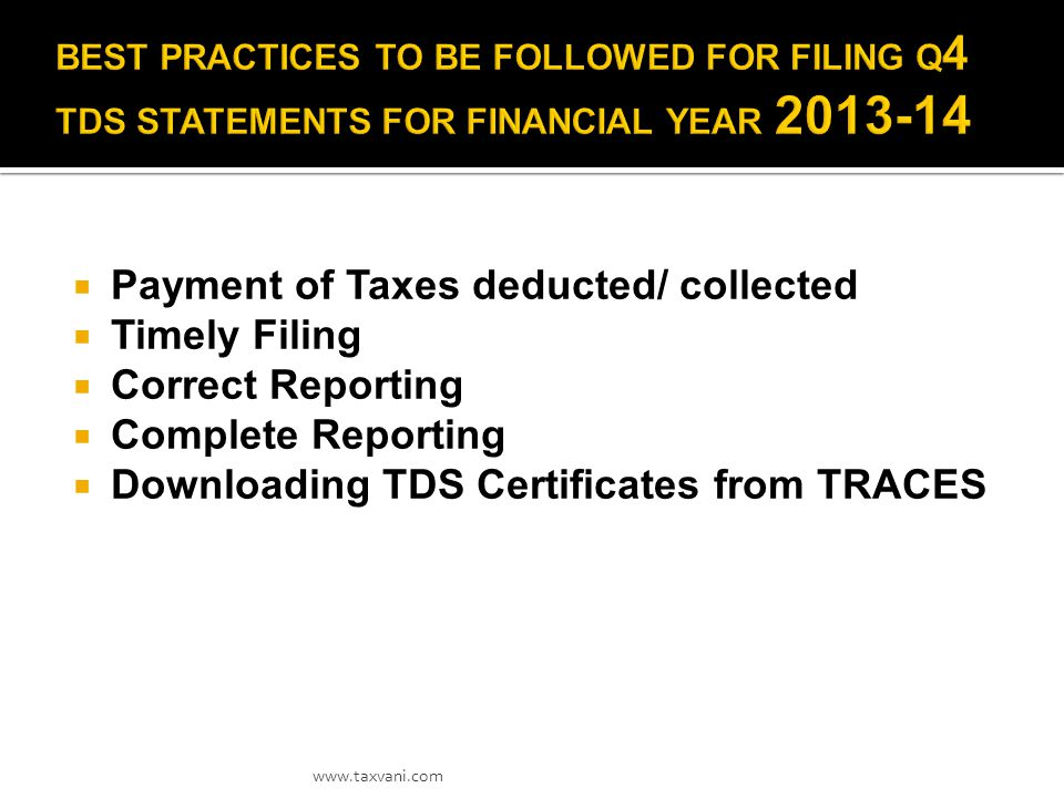  Payment of Taxes deducted/ collected  Timely Filing  Correct Reporting  Complete Reporting  Downloading TDS Certificates from TRACES www.taxvani.com