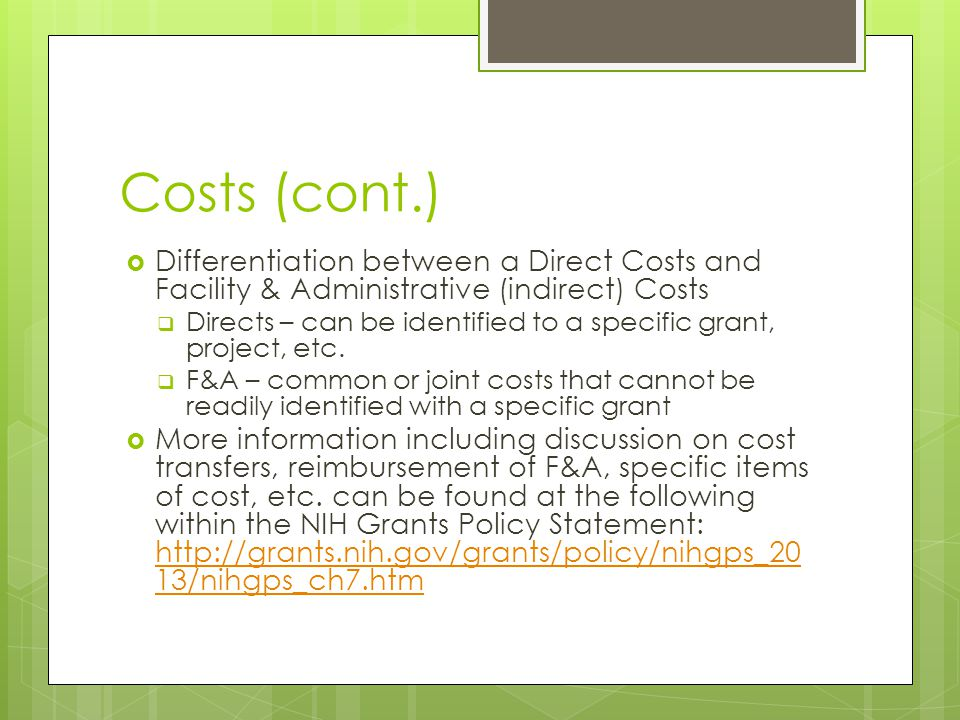Costs (cont.)  Differentiation between a Direct Costs and Facility & Administrative (indirect) Costs  Directs – can be identified to a specific grant, project, etc.
