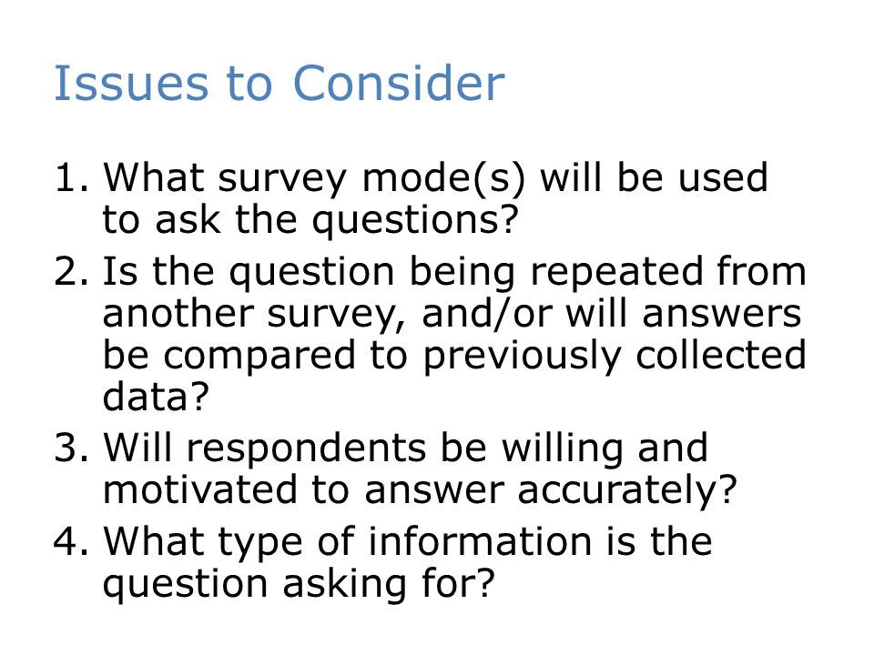 Issues to Consider 1.What survey mode(s) will be used to ask the questions.