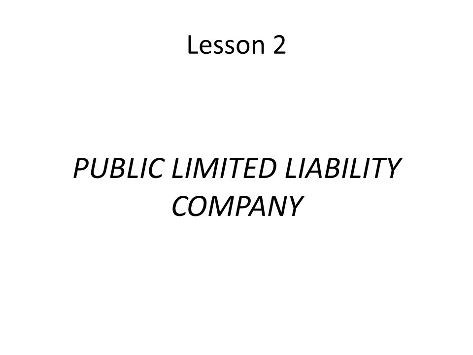 Lesson 2 PUBLIC LIMITED LIABILITY COMPANY