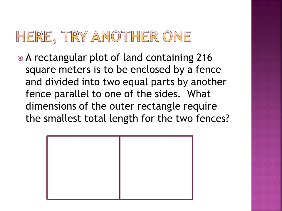  A rectangular plot of land containing 216 square meters is to be enclosed by a fence and divided into two equal parts by another fence parallel to o