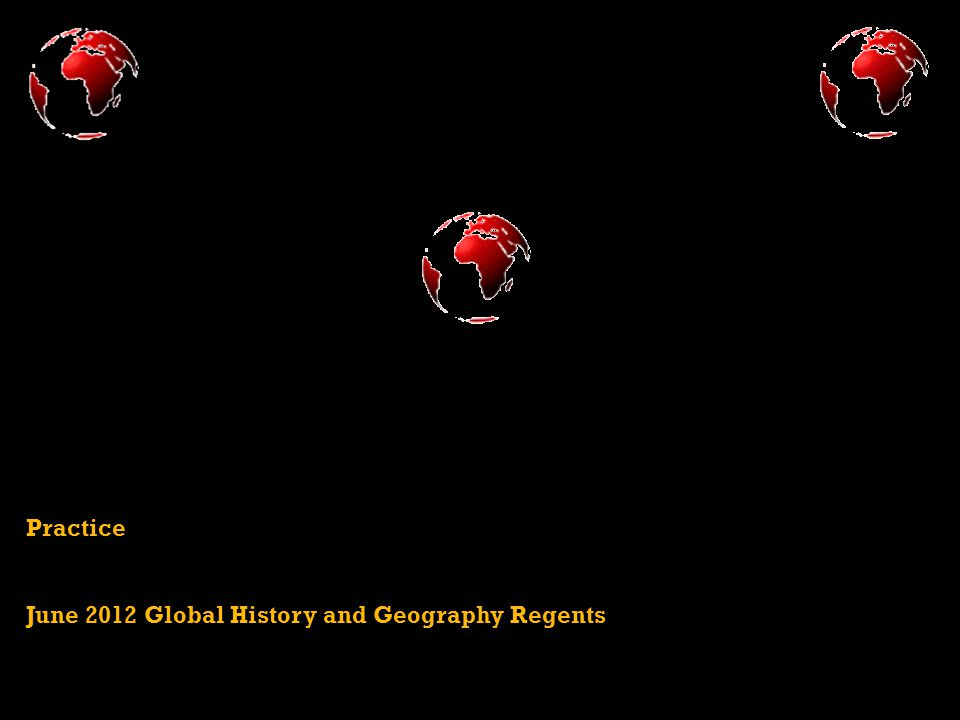 Practice June 2012 Global History and Geography Regents