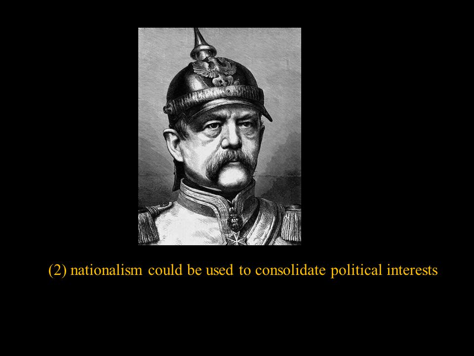 (2) nationalism could be used to consolidate political interests