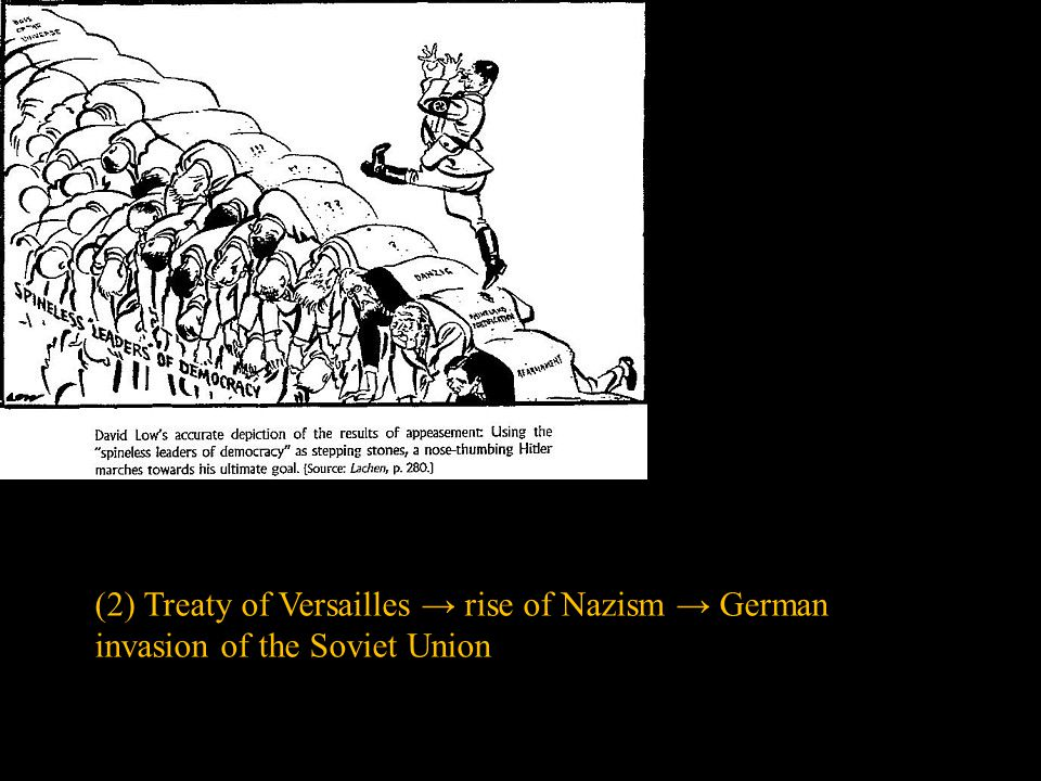 (2) Treaty of Versailles → rise of Nazism → German invasion of the Soviet Union