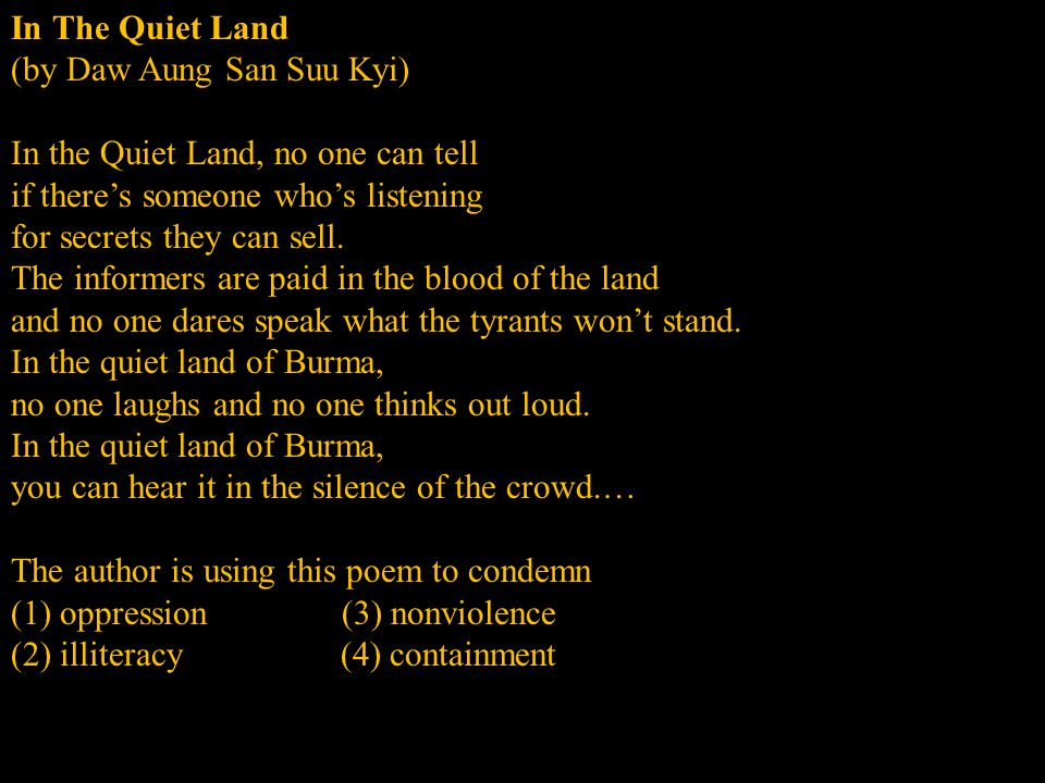 In The Quiet Land (by Daw Aung San Suu Kyi) In the Quiet Land, no one can tell if there's someone who's listening for secrets they can sell.