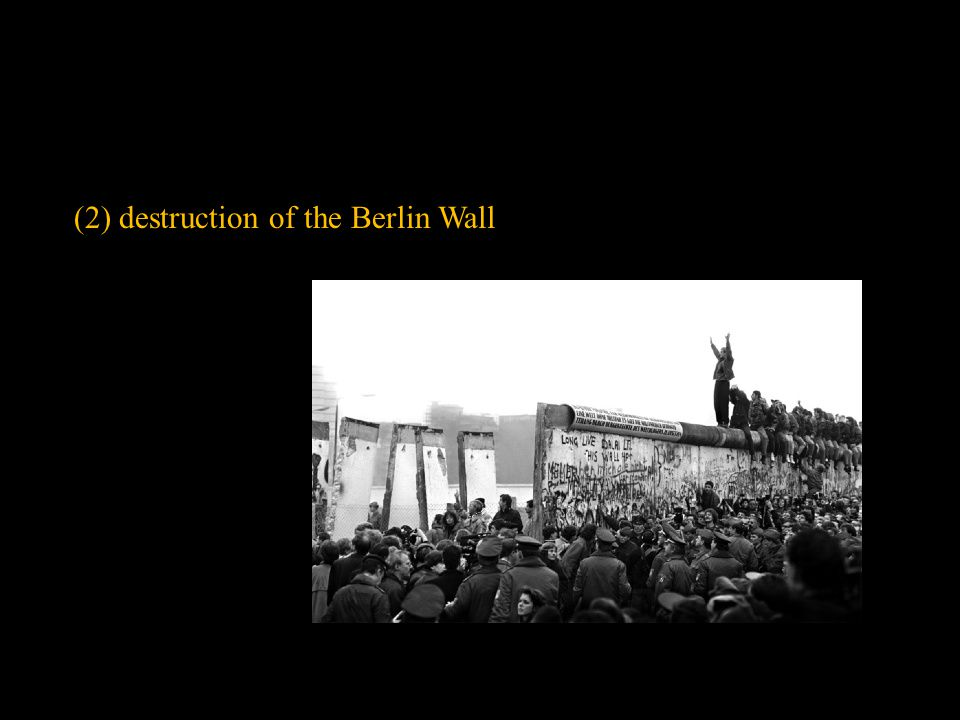 (2) destruction of the Berlin Wall
