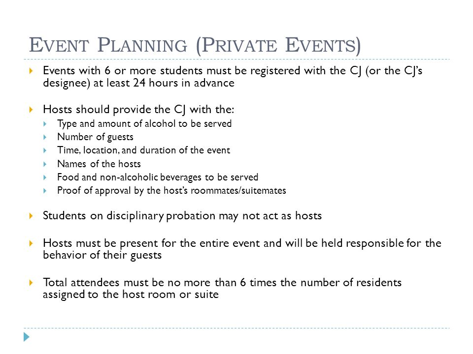 E VENT P LANNING (P RIVATE E VENTS )  Events with 6 or more students must be registered with the CJ (or the CJ's designee) at least 24 hours in advan