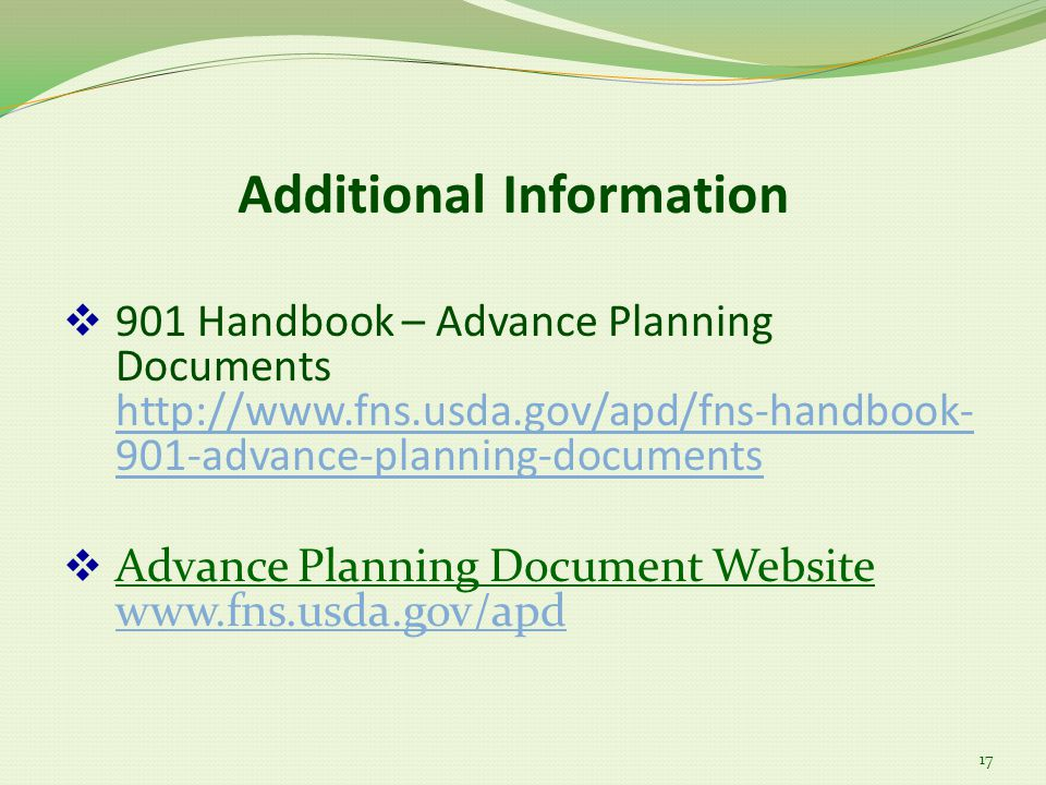 Additional Information 17  901 Handbook – Advance Planning Documents http://www.fns.usda.gov/apd/fns-handbook- 901-advance-planning-documents http://www.fns.usda.gov/apd/fns-handbook- 901-advance-planning-documents  Advance Planning Document Website www.fns.usda.gov/apd www.fns.usda.gov/apd