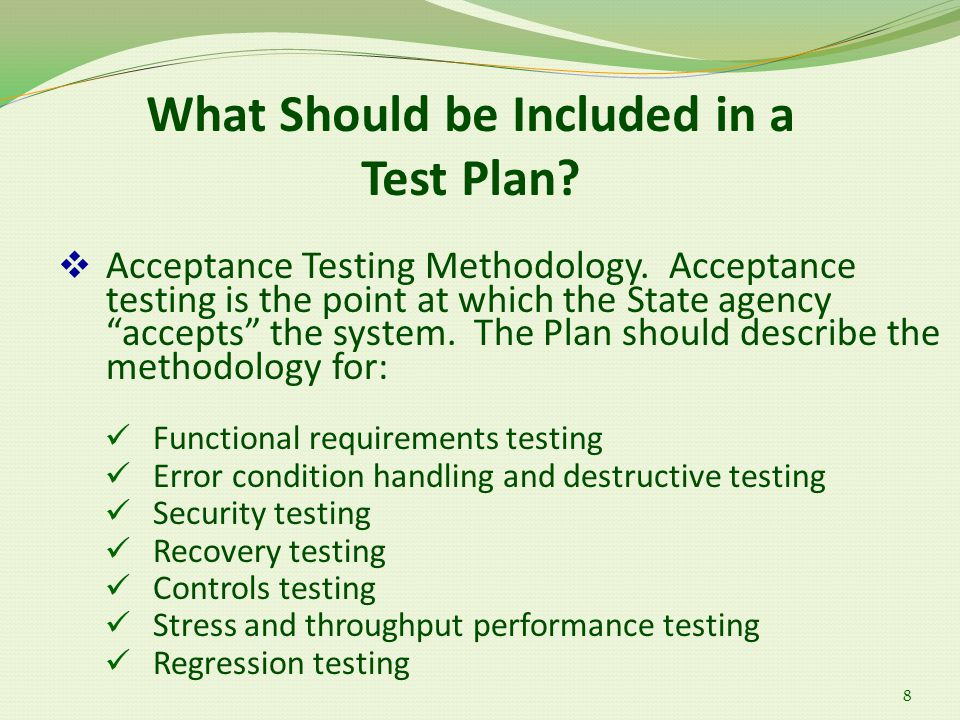 What Should be Included in a Test Plan. 8  Acceptance Testing Methodology.