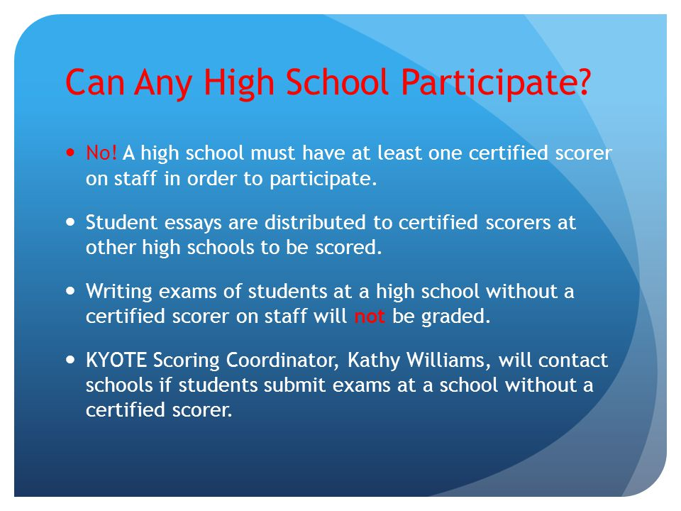 Can Any High School Participate? No! A high school must have at least one certified scorer on staff in order to participate. Student essays are distri