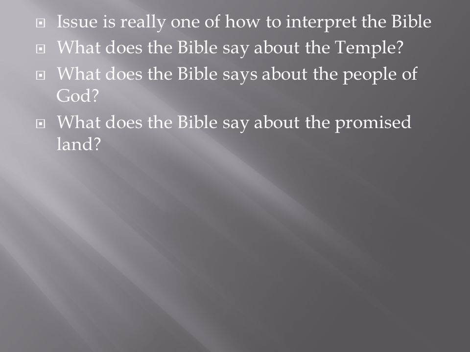  Issue is really one of how to interpret the Bible  What does the Bible say about the Temple.