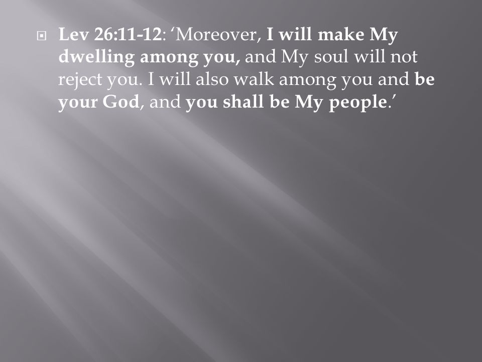  Lev 26:11-12 : 'Moreover, I will make My dwelling among you, and My soul will not reject you.