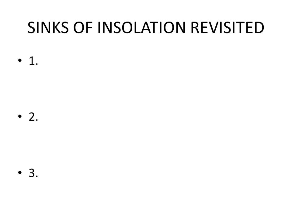 SINKS OF INSOLATION REVISITED 1. 2. 3.
