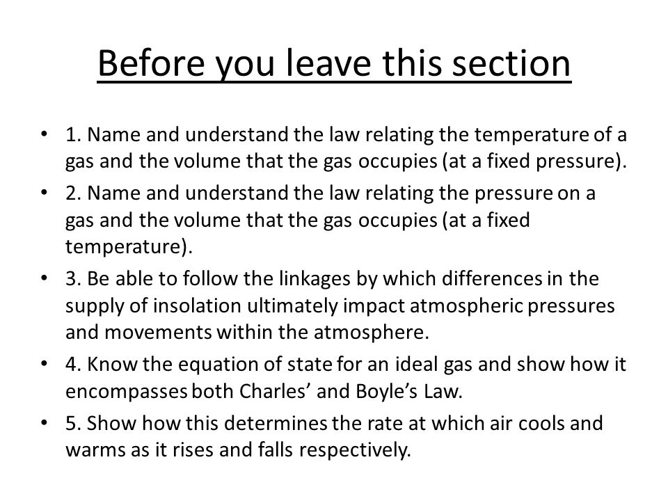 1. Name and understand the law relating the temperature of a gas and the volume that the gas occupies (at a fixed pressure). 2. Name and understand th