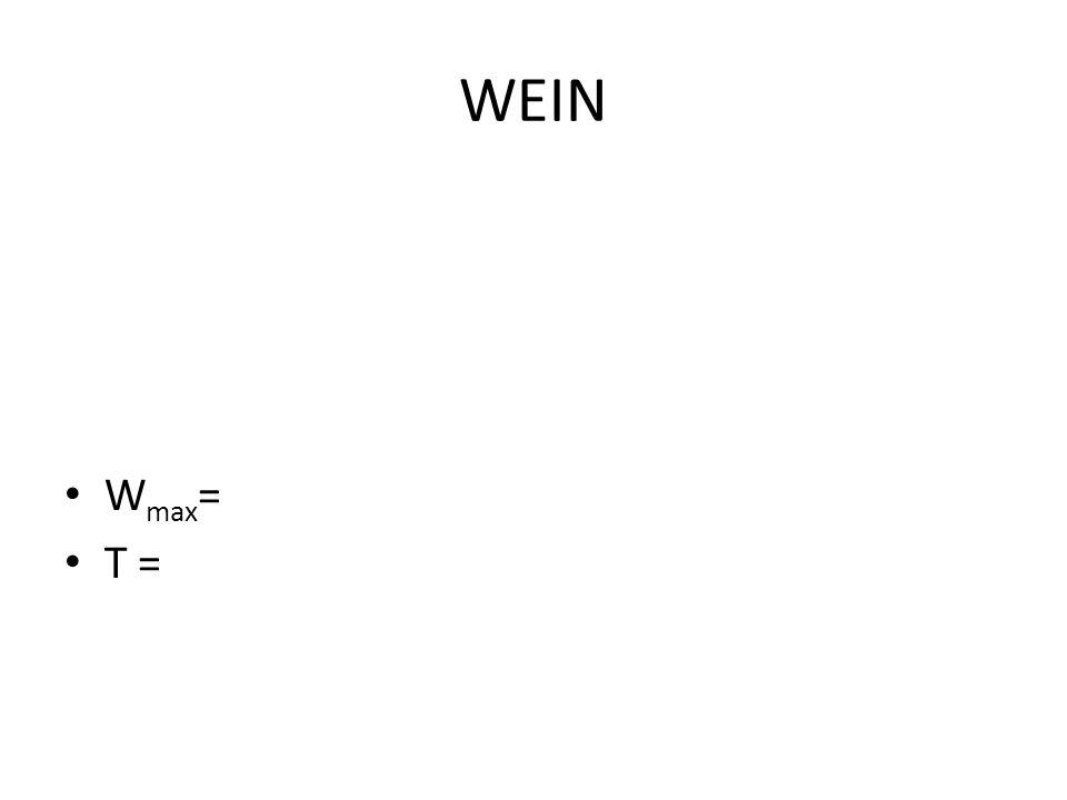 WEIN W max = T =