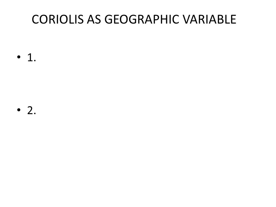 1. 2. CORIOLIS AS GEOGRAPHIC VARIABLE
