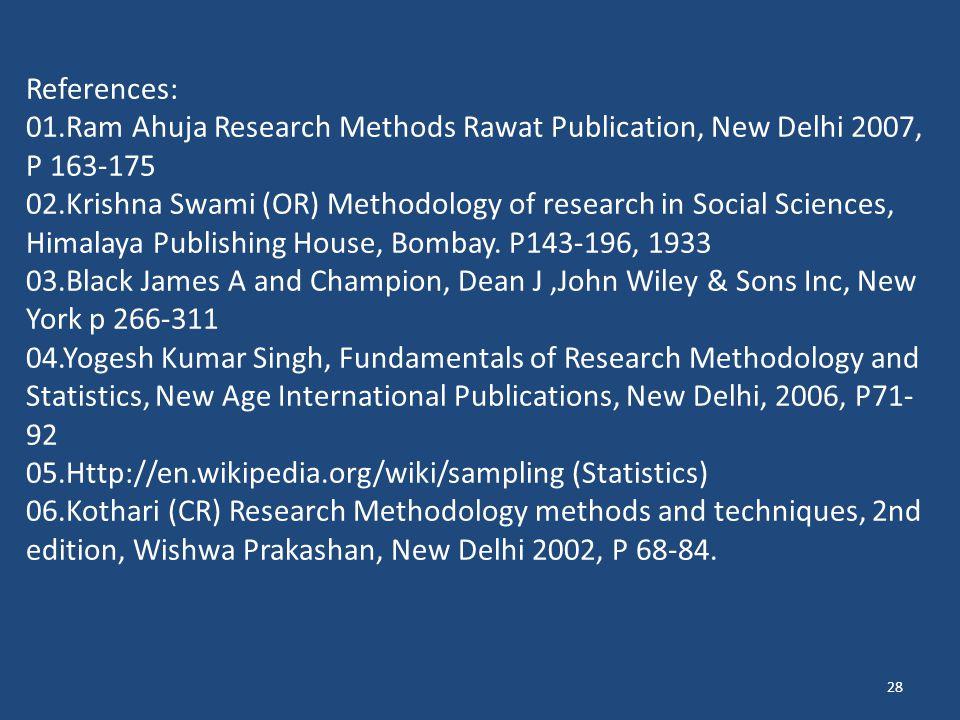 28 References: 01.Ram Ahuja Research Methods Rawat Publication, New Delhi 2007, P 163-175 02.Krishna Swami (OR) Methodology of research in Social Scie